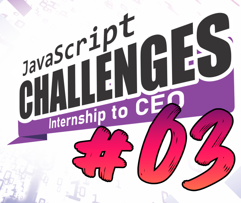 JavaScript Challenge  Internship to CEO #03