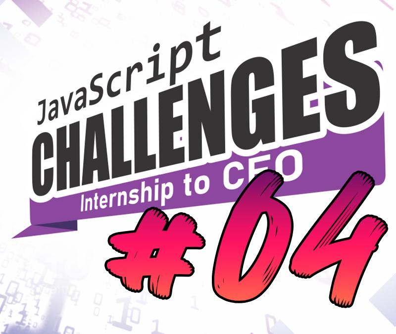 JavaScript Challenge  Internship to CEO #04