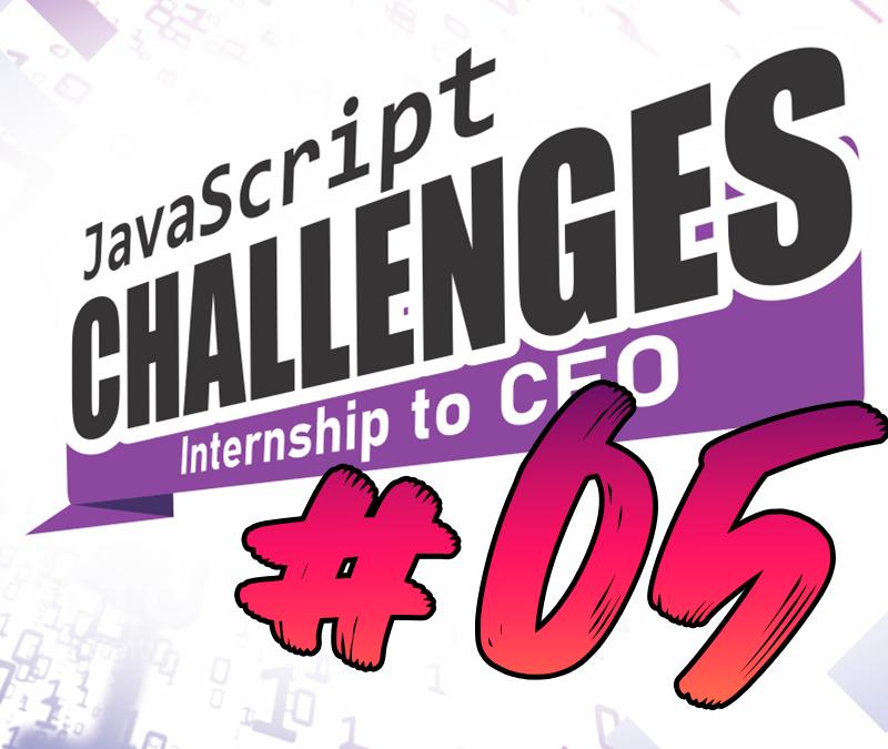 JavaScript Challenge  Internship to CEO #05