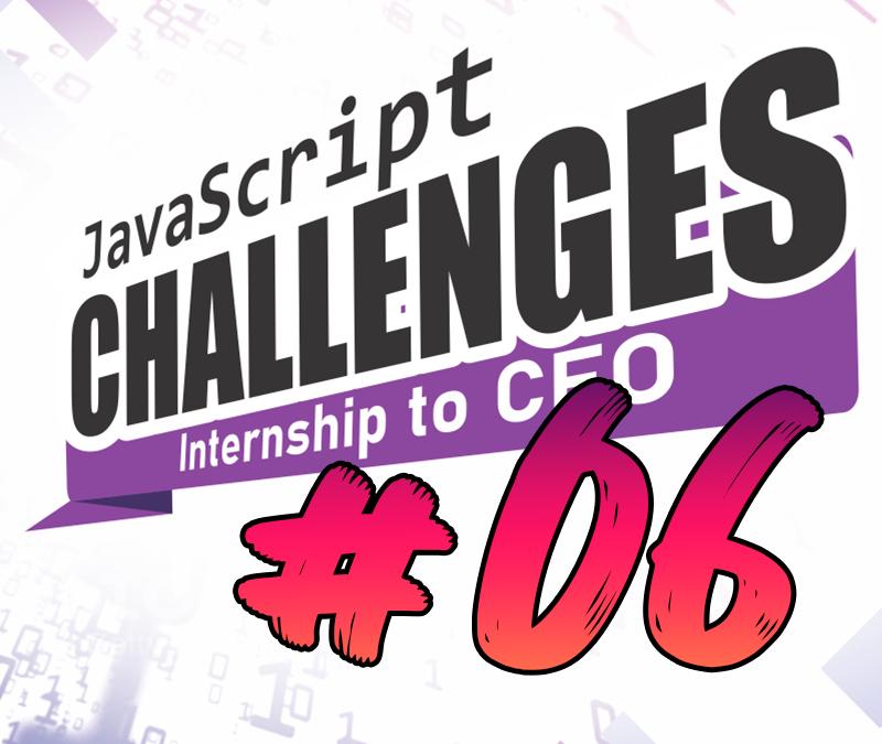 JavaScript Challenge  Internship to CEO #06