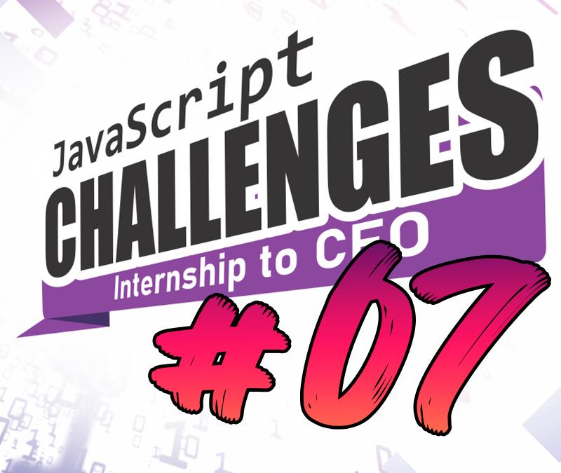 JavaScript Challenge  Internship to CEO #07