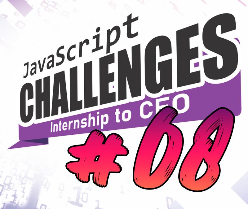 JavaScript Challenge  Internship to CEO #08