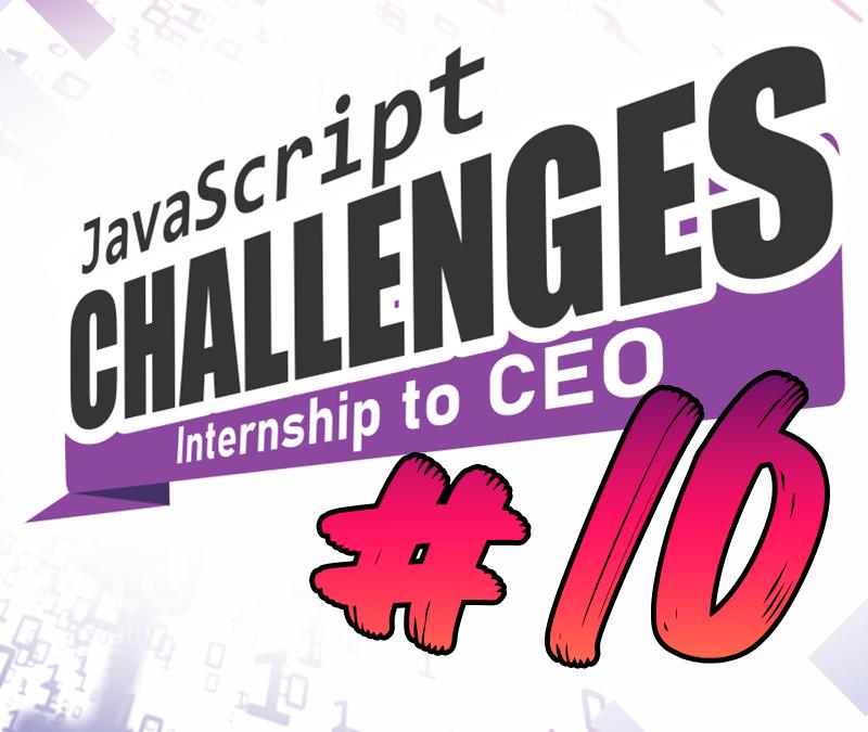 JavaScript Challenge  Internship to CEO #10