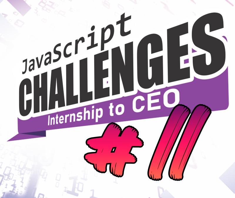 JavaScript Challenge  Internship to CEO #11