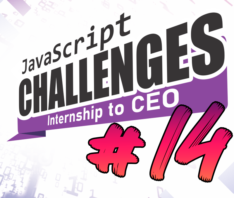 JavaScript Challenge Internship to CEO #14