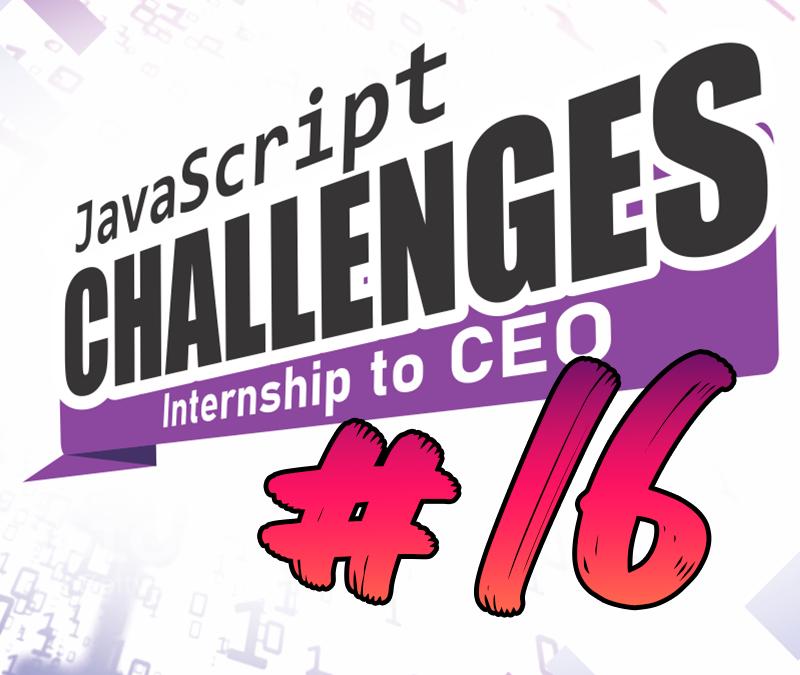 JavaScript Challenge Internship to CEO #16/54