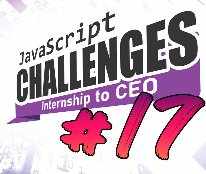 JavaScript Challenge Internship to CEO #17/54