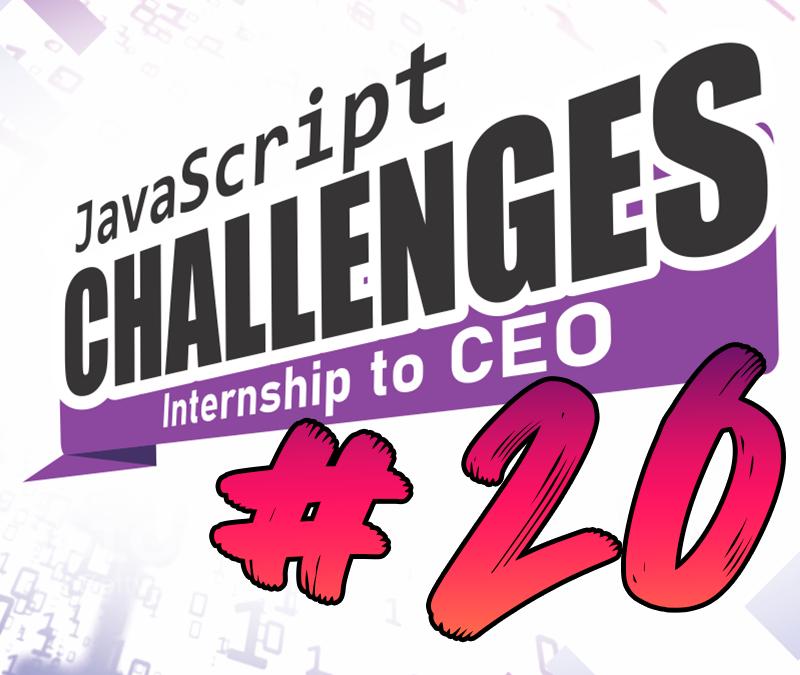 JavaScript Internship to CEO Challenge – Challenge #20/54