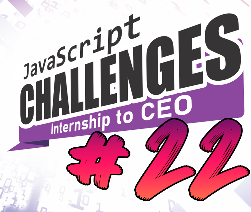 JavaScript Internship to CEO Challenge #22/54