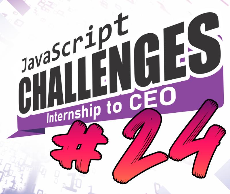 JavaScript Internship to CEO Challenge #24/54